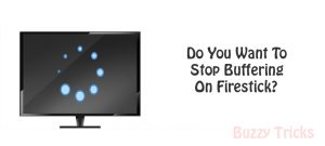 how to stop buffering on firestick